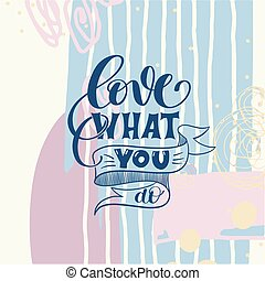love what you do handwritten calligraphy lettering quote to...