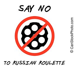 SAY NO TO RUSSIAN ROULETTE