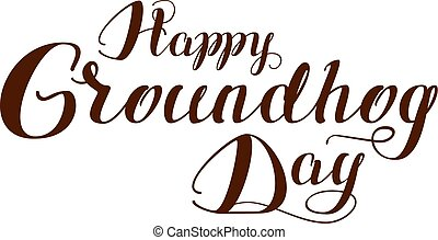 Happy Groundhog Day. Lettering text for greeting card....