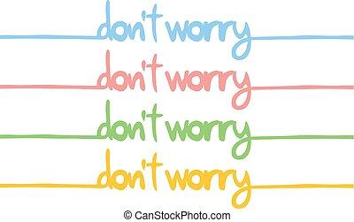 color do not worry message - design of color do not worry...
