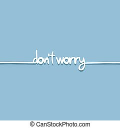 do not worry message - design of do not worry message
