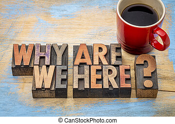 Why are we here question - Why are we here? A philosophical...