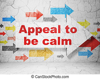 Politics concept: arrow with Appeal To Be Calm on grunge wall background