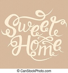 Sweet home card. Hand drawn lettering. Modern calligraphy. Drawing phrase.