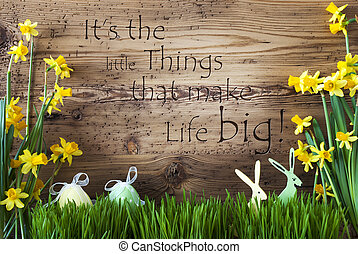 Easter Decoration, Gras, Quote Little Things Make Life Big -...