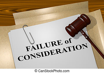 Failure of Consideration - legal concept - 3D illustration...