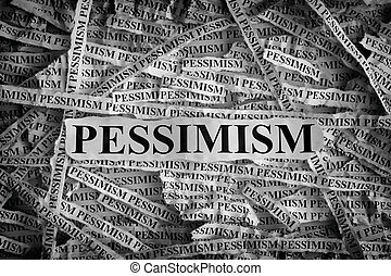 Torn pieces of paper with the word Pessimism - Pessimism....