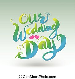 Our Wedding Day calligraphy Lettering vector illustration...