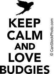 Keep calm and love budgies
