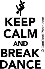 Keep calm and breakdance