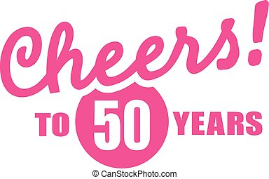 Cheers to 50 years - 50th birthday