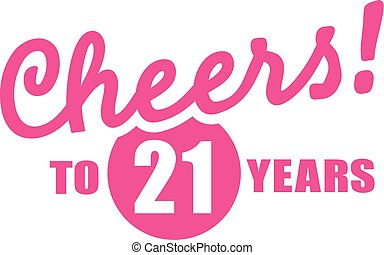 Cheers to 21 years - 21th birthday