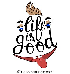 Lettering life is good - Hand drawn phrase life is good....