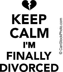 Keep calm I'm finally divorced