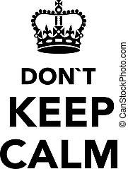 Don't keep calm