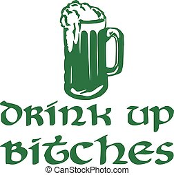 Drink up bitches St. Patrick's Day