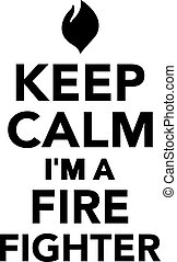 Keep Calm I'm a Fire Fighter