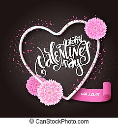 vector hand lettering valentines day greetings text with 3d heart shape frame, chrysanthemum flowers, ribbon banner and small hearts on dark background