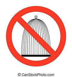 No Bird cage sign.