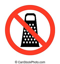 No Cheese grater sign.