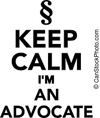 Keep calm I'm an advocate