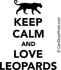 Keep calm and love leopards