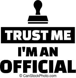 Trust me I am an official