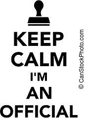 Keep calm I am an official