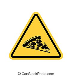 Attention pizza. Dangers of yellow road sign. Fast food...