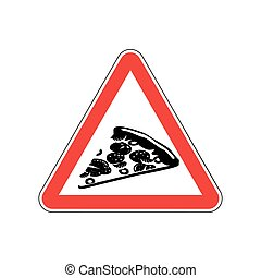 Attention pizza. Dangers of red road sign. Fast food Caution
