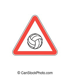 Attention volleyball. Danger red road sign. Games ball...