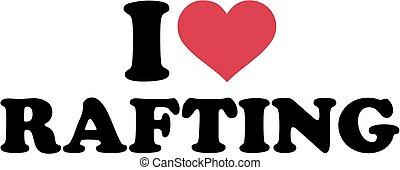 I love Rafting