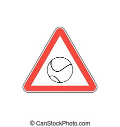 Attention tennis. Danger red road sign. Games ball Caution