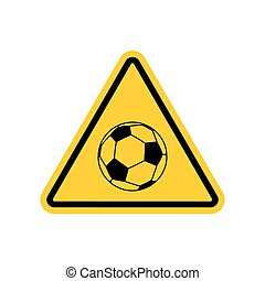 Attention soccer. Danger yellow road sign. footballl Caution