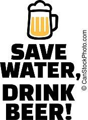 Save water, drink beer.