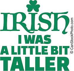 Irish i was a little bit taller - St. Patricks day saying