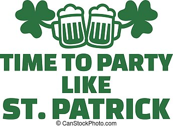 Time to party like St. Patrick quote with beer mugs