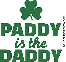 Funny St. Patrick's Day quote - paddy is the daddy