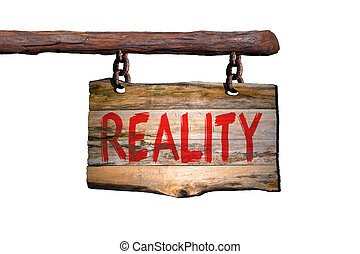 Reality motivational phrase sign on old wood with blurred...