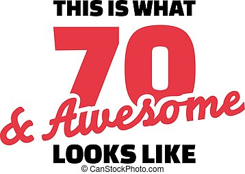 This is what 70 and awesome looks like - 70th birthday