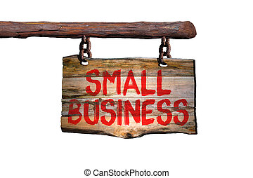 Small business motivational phrase sign on old wood with...