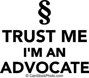 Trust me I'm a advocate