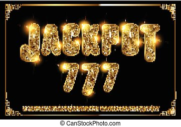 Jackpot 777. Golden glowing alphabet on a dark background....