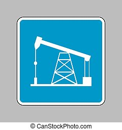 Oil drilling rig sign. White icon on blue sign as...