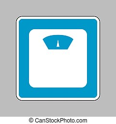 Bathroom scale sign. White icon on blue sign as background.