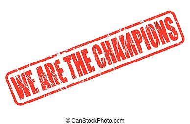 WE ARE THE CHAMPIONS red stamp text on white