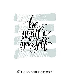 Be Gentle With Yourself. Motivational Quote. Hand Drawn Text...
