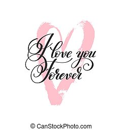 i love you forever handwritten lettering quote about love to...