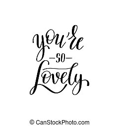 you're so lovely black and white hand written lettering...