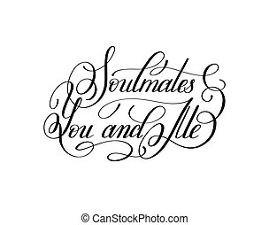 soulmates you and me handwritten love lettering to...
